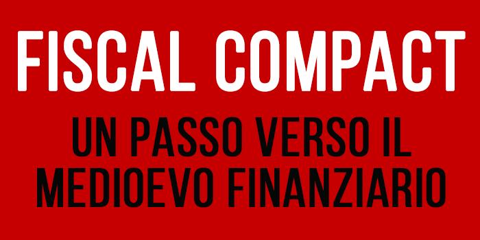 FISCAL COMPACT: UN PASSO VERSO IL MEDIOEVO FINANZIARIO.